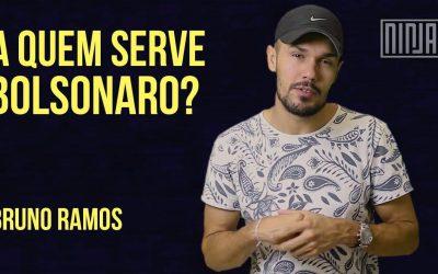 Bruno Ramos: A quem serve Bolsonaro?