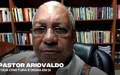 Pastor Ariovaldo: Toda criatura é digna em si
