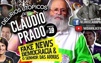 Delírios Utópicos de Claudio Prado: fake news, democracia e o senhor das armas